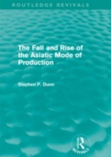 Обложка книги  - Fall and Rise of the Asiatic Mode of Production (Routledge Revivals)