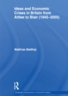 Обложка книги  - Ideas and Economic Crises in Britain from Attlee to Blair (1945-2005)