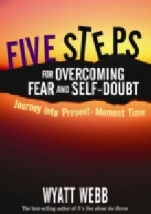 Обложка книги  - Five Steps to Overcoming Fear and Self Doubt