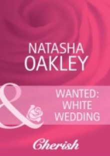 Обложка книги  - Wanted: White Wedding (Mills & Boon Cherish)