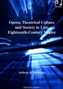 Обложка книги  - Opera, Theatrical Culture and Society in Late Eighteenth-Century Naples