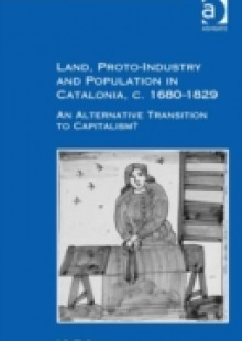 Обложка книги  - Land, Proto-Industry and Population in Catalonia, c. 1680-1829