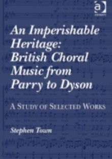 Обложка книги  - Imperishable Heritage: British Choral Music from Parry to Dyson