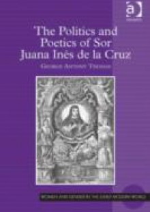 Обложка книги  - Politics and Poetics of Sor Juana Ines de la Cruz