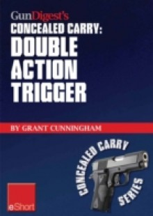 Обложка книги  - Gun Digest's Double Action Trigger Concealed Carry eShort
