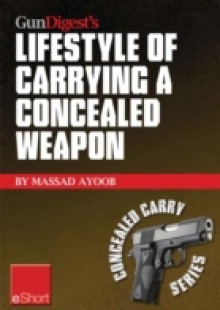 Обложка книги  - Gun Digest's Lifestyle of Carrying a Concealed Weapon eShort