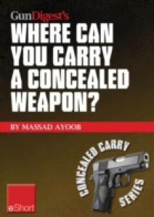 Обложка книги  - Gun Digest's Where Can You Carry a Concealed Weapon? eShort
