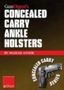 Обложка книги  - Gun Digest's Concealed Carry Ankle Holsters eShort