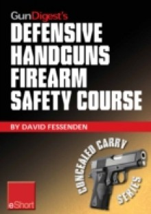 Обложка книги  - Gun Digest's Defensive Handguns Firearm Safety Course eShort