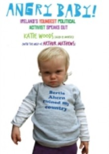 Обложка книги  - Angry Baby: Ireland's Youngest Political Activist Speaks Out