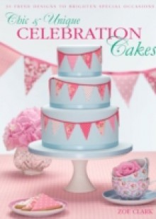 Обложка книги  - Chic & Unique Celebration Cakes