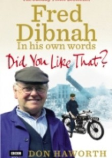 Обложка книги  - Did You Like That? Fred Dibnah, In His Own Words