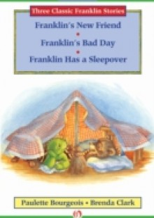 Обложка книги  - Franklin's New Friend, Franklin's Bad Day, and Franklin Has a Sleepover