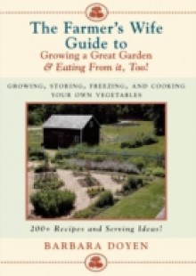 Обложка книги  - Farmer's Wife Guide To Growing A Great Garden And Eating From It, Too!