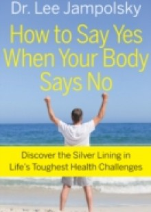Обложка книги  - How To Say Yes When Your Body Says No