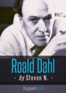 Обложка книги  - Roald Dahl: Author of James and the Giant Peach, Charlie and the Chocolate Factory, and Matilda