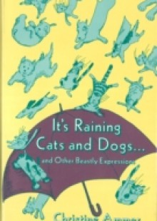 Обложка книги  - It's Raining Cats and Dogs and Other Beastly Expressions