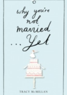 Обложка книги  - Why You're Not Married… Yet