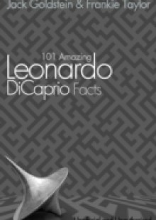 Обложка книги  - 101 Amazing Leonardo DiCaprio Facts