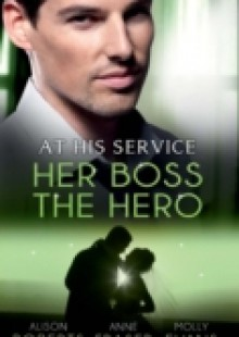 Обложка книги  - At His Service: Her Boss the Hero: One Night With Her Boss / Her Very Special Boss / The Surgeon's Marriage Proposal (Mills & Boon M&B)