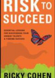 Обложка книги  - Risk to Succeed: Essential Lessons for Discovering Your Unique Talents and Finding Success