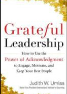 Обложка книги  - Grateful Leadership: Using the Power of Acknowledgment to Engage All Your People and Achieve Superior Results