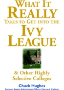 Обложка книги  - What It Really Takes to Get Into Ivy League and Other Highly Selective Colleges