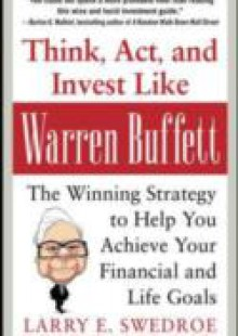 Обложка книги  - Think, Act, and Invest Like Warren Buffett: The Winning Strategy to Help You Achieve Your Financial and Life Goals