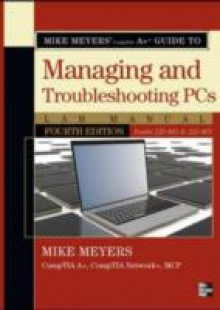 Обложка книги  - Mike Meyers' CompTIA A+ Guide to 801 Managing and Troubleshooting PCs Lab Manual, Fourth Edition (Exam 220-801)