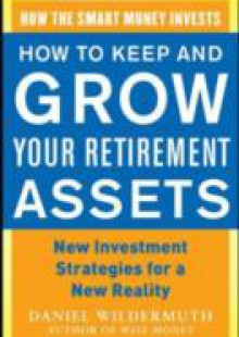 Обложка книги  - How to Keep and Grow Your Retirement Assets: New Investment Strategies for a New Reality