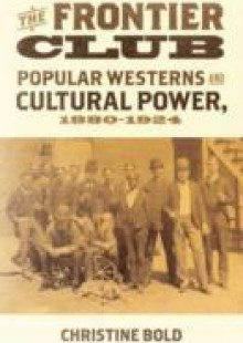 Обложка книги  - Frontier Club: Popular Westerns and Cultural Power, 1880-1924