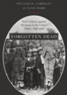 Обложка книги  - Forgotten Dead: Mob Violence against Mexicans in the United States, 1848-1928