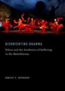 Обложка книги  - Disorienting Dharma: Ethics and the Aesthetics of Suffering in the Mahabharata