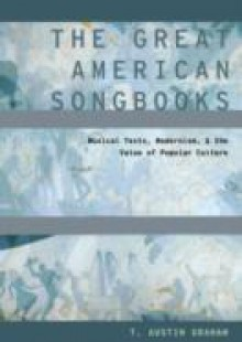 Обложка книги  - Great American Songbooks: Musical Texts, Modernism, and the Value of Popular Culture