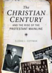Обложка книги  - Christian Century and the Rise of the Protestant Mainline