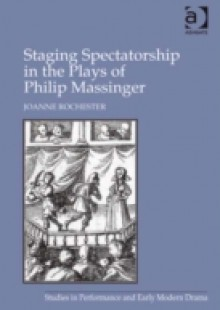 Обложка книги  - Staging Spectatorship in the Plays of Philip Massinger