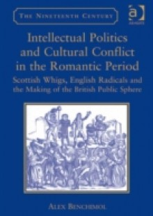 Обложка книги  - Intellectual Politics and Cultural Conflict in the Romantic Period