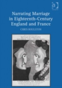 Обложка книги  - Narrating Marriage in Eighteenth-Century England and France