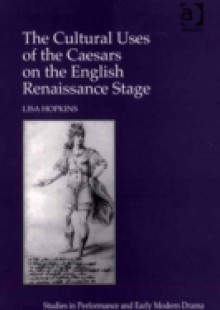 Обложка книги  - Cultural Uses of the Caesars on the English Renaissance Stage