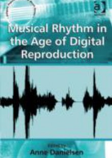 Обложка книги  - Musical Rhythm in the Age of Digital Reproduction