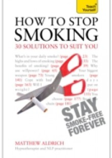 Обложка книги  - How to Stop Smoking – 30 Solutions to Suit You: Teach Yourself