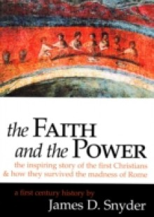 Обложка книги  - Faith and the Power: The Inspiring Story of the First Christians