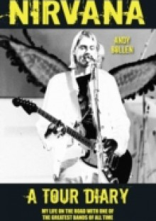 Обложка книги  - Nirvana – A Tour Diary: My Life on the Road with One of the Greatest Bands of All Time