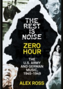 Обложка книги  - Rest Is Noise Series: Zero Hour: The U.S. Army and German Music, 1945-1949