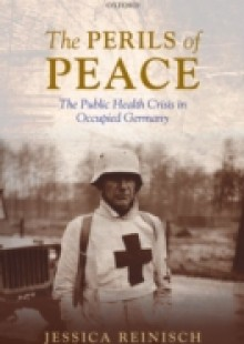 Обложка книги  - Perils of Peace: The Public Health Crisis in Occupied Germany