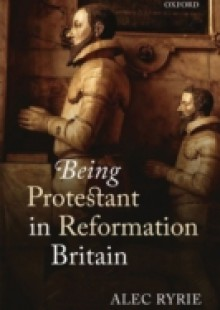 Обложка книги  - Being Protestant in Reformation Britain