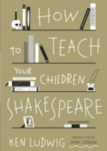 Обложка книги  - How to Teach Your Children Shakespeare