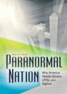 Обложка книги  - Paranormal Nation: Why America Needs Ghosts, UFOs, and Bigfoot