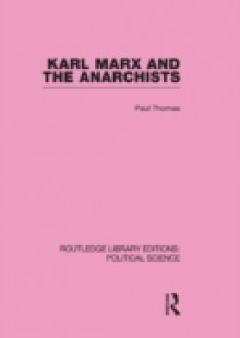 Обложка книги  - Karl Marx and the Anarchists Library Editions: Political Science Volume 60