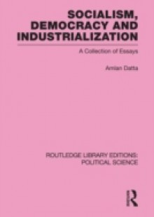 Обложка книги  - Socialism, Democracy and Industrialization Routledge Library Editions: Political Science Volume 53
